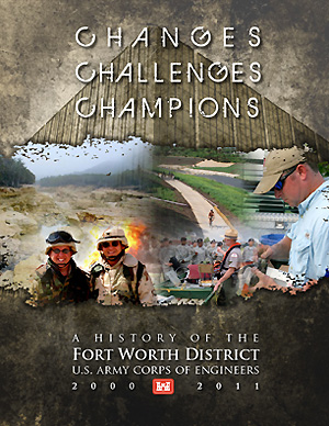 Changes Challenges Champions - A History of the Fort Worth District U.S. Army Corps of Engineers 2000 - 2011