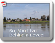 So You Live Behind a Levee - What you should know to protect your home and loved ones from floods.